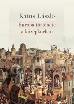 Katus László: Európa története a középkorban (2021-es kiadás)