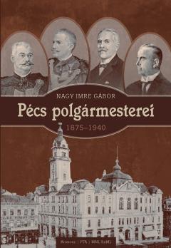 Nagy Imre Gábor: Pécs polgármesterei (1875–1940)