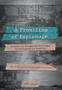 Magdolna Baráth, Dieter Bacher (szerk.): A Frontline of Espionage. Studies on Hungarian Cold War Intelligence in Austria