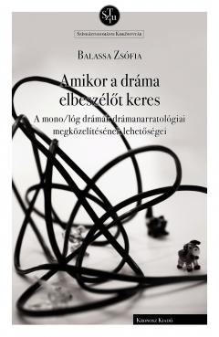 Balassa Zsófia: Amikor a dráma elbeszélőt keres. A mono/lóg drámák drámanarratológiai megközelítésének lehetőségei