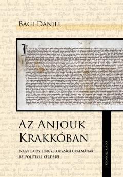 Bagi Dániel: Az Anjouk Krakkóban