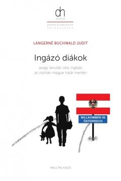 Langerné Buchwald Judit: Ingázó diákok - avagy tanulási célú ingázás az osztrák-magyar határ mentén