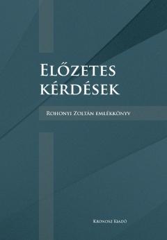 Előzetes kérdések - Rohonyi Zoltán emlékkönyv