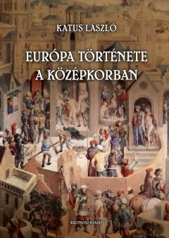 Katus László: Európa története a középkorban