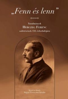 """""""Fenn és lenn"""". Tanulmányok Herczeg Ferenc születésének 150. évfordulójára"""