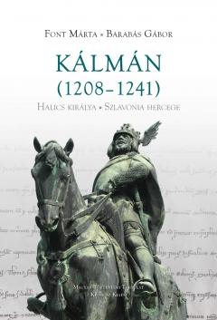 Font Márta, Barabás Gábor: Kálmán (1208-1241) Halics királya, Szlavónia herceg