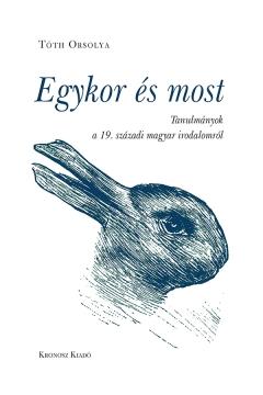 Tóth Orsolya: Egykor és most. Tanulmányok a 19. századi magyar irodalomról