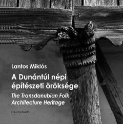 Lantos Miklós: A Dunántúl népi építészeti öröksége. The Transdanubian Folk Architecture Heritage