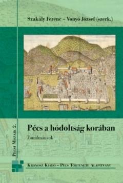 Szakály Ferenc – Vonyó József (szerk.): Pécs a hódoltság korában
