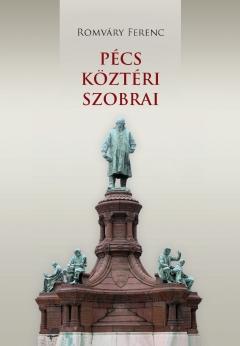 Romváry Ferenc:Pécs köztéri szobrai