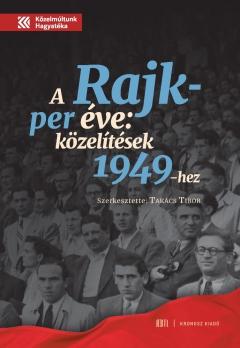 A Rajk-per éve: közelítések 1949-hez