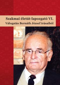 Szakmai életút-lapozgató VI. Válogatás Bernáth József írásaiból