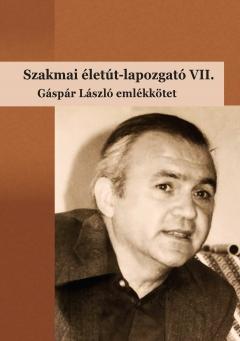 Szakmai életút-lapozgató VII. Gáspár László emlékkötet
