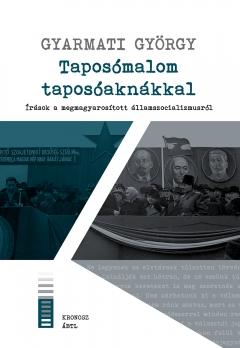 Gyarmati György: Taposómalom taposóaknákkal. Írások a megmagyarosított államszocializmusról