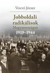 Vonyó József: Jobboldali radikálisok Magyarországon 1919–1944. Tanulmányok, dokumentumok (2021-es kiadás)