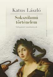 Katus László: Sokszólamú történelem. Válogatott tanulmányok (2021-es kiadás)