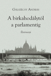 Gálszécsy András: A birkahodálytól a parlamentig. Életinterjú