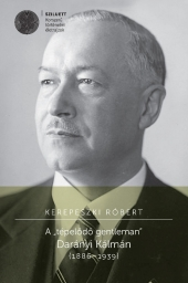 """Kerepeszki Róbert: A """"tépelődő gentleman"""" Darányi Kálmán (1886–1939)"""