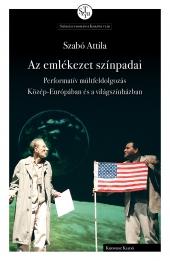 Szabó Attila: Az emlékezet színpadai. Performatív múltfeldolgozás Közép-Európában és a világszínházban