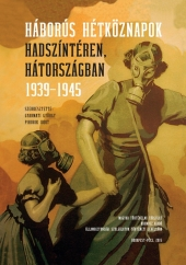 Gyarmati György - Pihurik Judit (szerk.):  Háborús hétköznapok hadszíntéren, hátországban