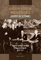 A Horthy-korszak Magyarországa jugoszláv szemmel. Délszláv levéltári források Magyarországról 1919–1941