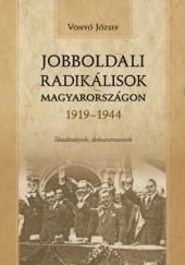Vonyó József: Jobboldali radikálisok Magyarországon 1919-1944
