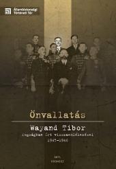 Önvallatás. Wayand Tibor fogságban írt visszaemlékezései 1945-1946