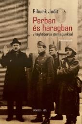 Pihurik Judit: Perben és haragban - világháborús önmagunkkal