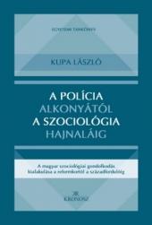 Kupa László: A polícia alkonyától a szociológia hajnaláig