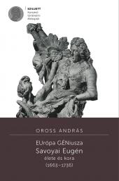 Oross András: EUrópa GÉNiusza. Savoyai Eugén élete és kora (1663–1736)