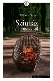 P. Müller Péter: Színház önmagán kívül