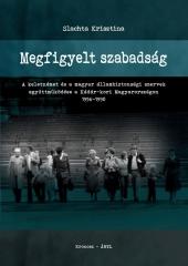 Slachta Krisztina: Megfigyelt szabadság. A keletnémet és a magyar állambiztonsági szervek együttműködése a Kádár-kori Magyarországon 1956–1990