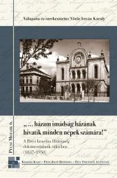 """Vörös István Károly (vál. és szerk.): """"…házam imádság házának hivatik minden népek számára"""". A Pécsi Izraelita Hitközség dokumentumok tükrében (1837–1950)"""