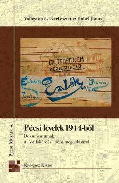 """Hábel János (vál. és szerk.): Pécsi levelek 1944-ből. Dokumentumok a """"zsidókérdés"""" pécsi megoldásáról"""